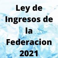 Ley de ingresos de la federacion 2021